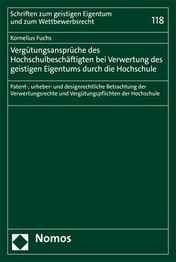Vergütungsansprüche des Hochschulbeschäftigten bei Verwertung des geistigen Eigentums durch die Hochschule von Fuchs,  Kornelius