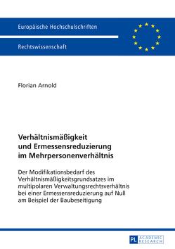 Verhältnismäßigkeit und Ermessensreduzierung im Mehrpersonenverhältnis von Arnold,  Florian