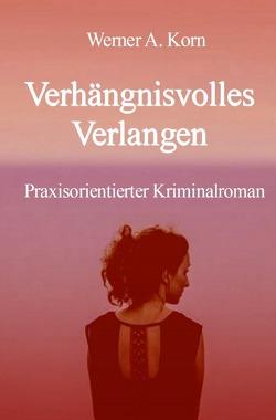 Verhängnisvolles Verlangen von Korn,  Werner A.