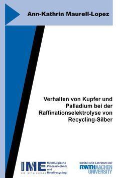 Verhalten von Kupfer und Palladium bei der Raffinationselektrolyse von Recycling-Silber von Maurell-Lopez,  Ann-Kathrin