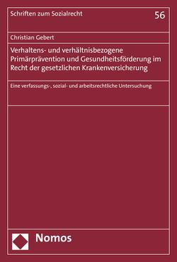 Verhaltens- und verhältnisbezogene Primärprävention und Gesundheitsförderung im Recht der gesetzlichen Krankenversicherung von Gebert,  Christian