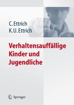 Verhaltensauffällige Kinder und Jugendliche von Ettrich,  Christine, Ettrich,  Klaus-Udo