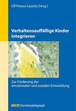 Verhaltensauffällige Kinder integrieren von Preuss-Lausitz,  Ulf
