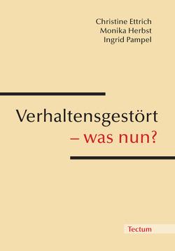 Verhaltensgestört – was nun? von Ettrich,  Christine, Herbst,  Monika