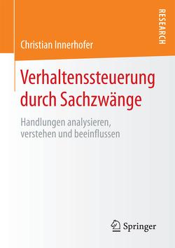 Verhaltenssteuerung durch Sachzwänge von Innerhofer,  Christian