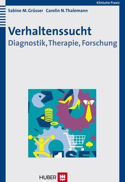 Verhaltenssucht von Grüsser,  Sabine M, Thalemann,  Carolin N