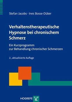 Verhaltenstherapeutische Hypnose bei chronischem Schmerz von Bosse-Düker,  Ines, Jacobs,  Stefan