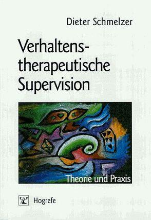Verhaltenstherapeutische Supervision von Schmelzer,  Dieter