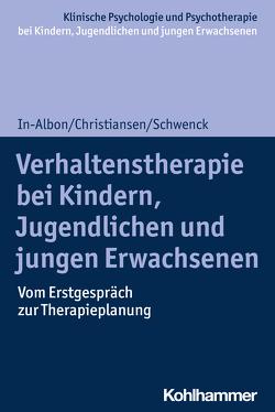 Verhaltenstherapie bei Kindern, Jugendlichen und jungen Erwachsenen von Christiansen,  Hanna, In-Albon,  Tina, Schwenck,  Christina