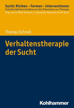 Verhaltenstherapie der Sucht von Bilke-Hentsch,  Oliver, Gouzoulis-Mayfrank,  Euphrosyne, Klein,  Michael, Schnell,  Thomas