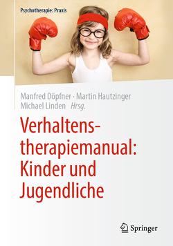 Verhaltenstherapiemanual: Kinder und Jugendliche von Döpfner,  Manfred, Hautzinger,  Martin, Linden,  Michael