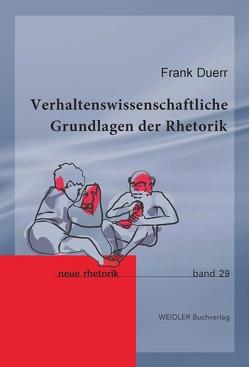 Verhaltenswissenschaftliche Grundlagen der Rhetorik von Duerr,  Frank