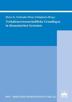 Verhaltenswissenschaftliche Grundlagen in ökonomischen Systemen von Schüpbach,  Heinz, Tscheulin,  Dieter K.