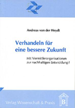 Verhandeln für eine bessere Zukunft von Heydt,  Andreas von der