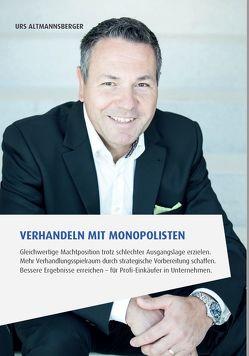 Verhandeln mit Monopolisten von Altmannsberger,  Urs P.