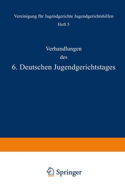 Verhandlungen des 6. Deutschen Jugendgerichtstages von Krall,  Kral, Liszt,  E. v., Meyer,  Charlotte, Müller,  Mülle, Schimmack,  Schimmac, Wetzel,  A., Wüterich,  Wüteric