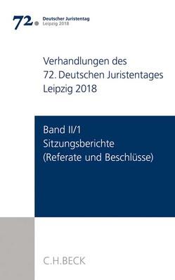 Verhandlungen des 72. Deutschen Juristentages Leipzig 2018 Band II/1: Sitzungsberichte – Referate und Beschlüsse von Ständigen Deputation des Deutschen Juristentages