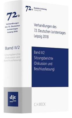 Verhandlungen des 72. Deutschen Juristentages Leipzig 2018 Band II/2: Sitzungsberichte – Diskussion und Beschlussfassung von Ständigen Deputation des Deutschen Juristentages