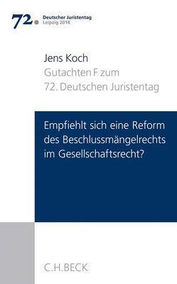 Verhandlungen des 72. Deutschen Juristentages Leipzig 2018 Bd. I: Gutachten Teil F: Empfiehlt sich eine Reform des Beschlussmängelrechts im Gesellschaftsrecht? von Koch,  Jens