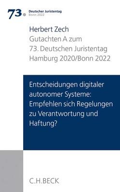 Verhandlungen des 73. Deutschen Juristentages Hamburg 2020 Bd. I: Gutachten Teil A: Entscheidungen digitaler autonomer Systeme: Empfehlen sich Regelungen zu Verantwortung und Haftung? von Zech,  Herbert