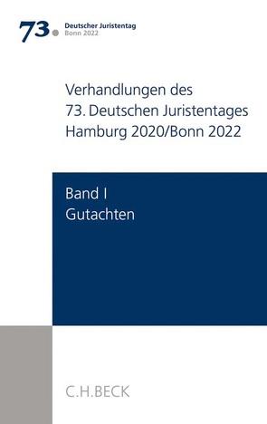 Verhandlungen des 73. Deutschen Juristentages Hamburg 2020 Bd. I: Gutachten von Ständigen Deputation des Deutschen Juristentages