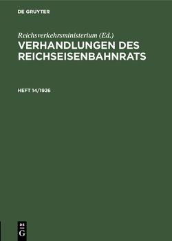 Verhandlungen des Reichseisenbahnrats / Verhandlungen des Reichseisenbahnrats. Heft 14/1926 von Reichsverkehrsministerium