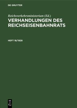 Verhandlungen des Reichseisenbahnrats / Verhandlungen des Reichseisenbahnrats. Heft 18/1928 von Reichsverkehrsministerium