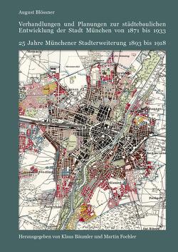 Verhandlungen und Planungen zur städtebaulichen Entwicklung der Stadt München von 1871 bis 1933 von Bäumler,  Klaus, Blössner,  August, Fochler,  Martin