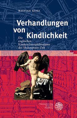 Verhandlungen von Kindlichkeit von Kuhl,  Bastian