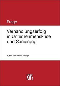 Verhandlungserfolg in Unternehmenskrise und Sanierung von Frege,  Michael C.