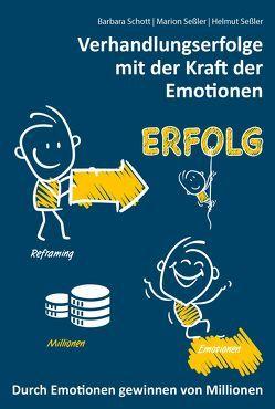 Verhandlungserfolge mit der Kraft der Emotionen von Schott,  Prof. Dr. Barbara, Seßler,  Helmut, Seßler,  Marion