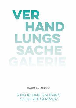 Verhandlungssache Galerie von Denaro,  Dolores, Hahnloser Tschopp,  Sabine, Marbot,  Barbara