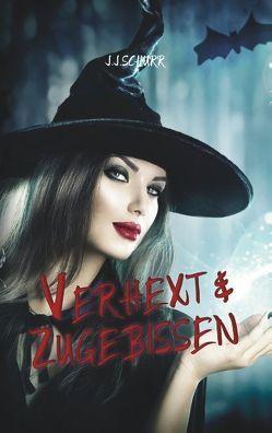Verhext & Zugebissen von Schurr,  J.J.