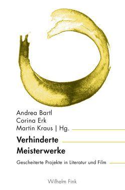 Verhinderte Meisterwerke von Bartl,  Andrea, Erk,  Corina, Kraus,  Martin