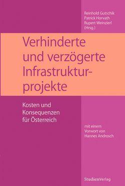 Verhinderte und verzögerte Infrastrukturprojekte von Gutschik,  Reinhold, Horvath,  Patrick, Weinzierl,  Rupert