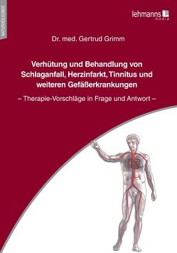Verhütung und Behandlung von Schlaganfall, Herzinfarkt, Tinnitus und weiteren Gefäßerkrankungen von Grimm,  Gertrud