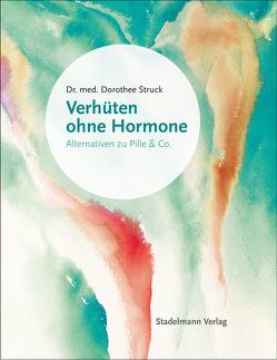 Verhüten ohne Hormone von Struck,  Dorothee
