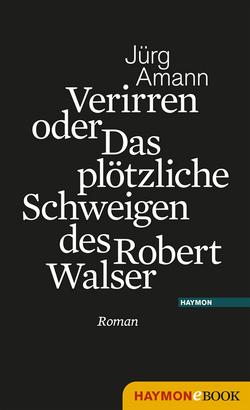 Verirren oder Das plötzliche Schweigen des Robert Walser von Amann,  Jürg