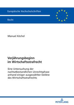Verjährungsbeginn im Wirtschaftsstrafrecht von Köchel,  Manuel