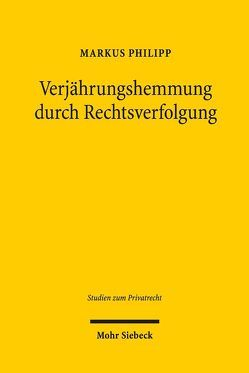 Verjährungshemmung durch Rechtsverfolgung von Philipp,  Markus