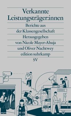 Verkannte Leistungsträger:innen von Mayer-Ahuja,  Nicole, Nachtwey,  Oliver