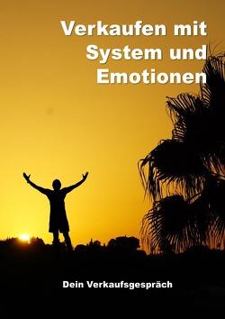 Verkaufen mit System und Emotionen / Verkaufen mit System und Emotionen/ Dein Verkaufsgespräch von Zimmermann,  Lutz