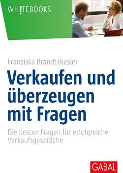Verkaufen und überzeugen mit Fragen von Brandt-Biesler,  Franziska