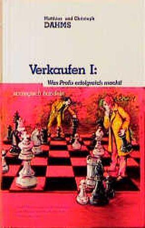 Verkaufen: Was Profis erfolgreich macht von Dahms,  Christoph, Dahms,  Matthias