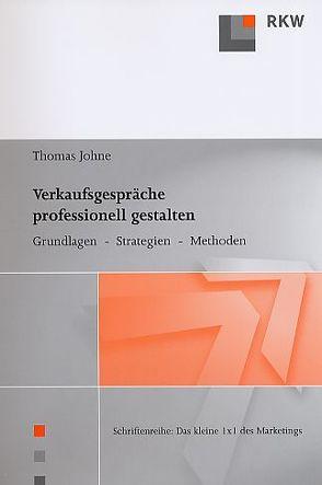 Verkaufsgespräche professionell gestalten von Johne,  Thomas