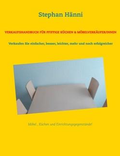 VERKAUFSHANDBUCH FÜR PFIFFIGE KÜCHEN & MÖBELVERKÄUFER/INNEN von Hänni,  Stephan
