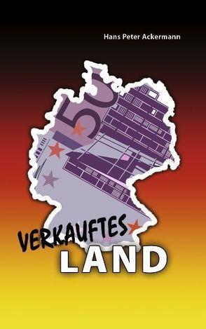 Verkauftes Land von Ackermann,  Hans P