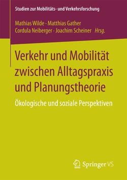 Verkehr und Mobilität zwischen Alltagspraxis und Planungstheorie von Gather,  Matthias, Neiberger,  Cordula, Scheiner,  Joachim, Wilde,  Mathias