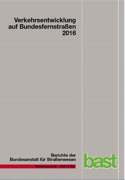 Verkehrsentwicklung auf Bundesfernstraßen 2016 von Fitschen,  Arnd, Nordmann,  Hartwig