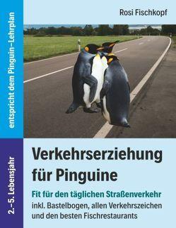 Verkehrserziehung für Pinguine – Fit für den täglichen Straßenverkehr von Fischkopf,  Rosi